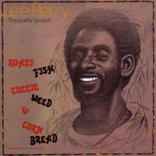 Lee Perry - Roast Fish Collie Weed & Corn bread .(lion of judah)..
