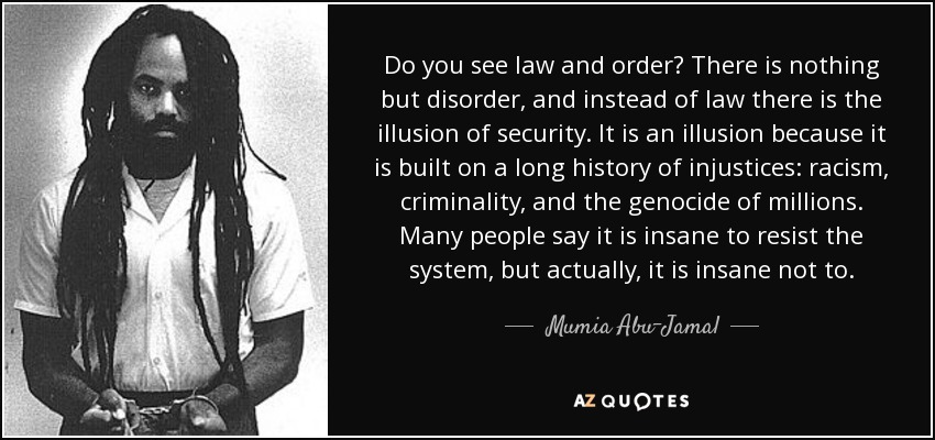 quote-do-you-see-law-and-order-there-is-nothing-but-disorder-and-instead-of-law-there-is-the-mumia-abu-jamal-71-34-34